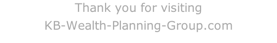 Thank you for visiting KB-Wealth-Planning-Group.com